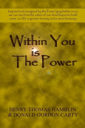 Within You Is the Power: Inspired and Energized by the Power Lying Hidden in Us, We can Ride from the Ashes of Our Dead Hopes to Build a New Life in G
