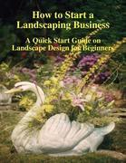How to Start a Landscaping Business: A Quick Start Guide on  Landscape Design for Beginners