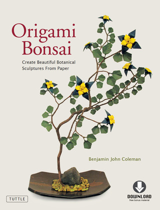 Origami Bonsai: Create Beautiful Botanical Sculptures From Paper (Full-Color Book & Downloadable Instructional Media)