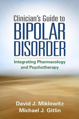 Clinician's Guide to Bipolar Disorder: Integrating Pharmacology and Psychotherapy