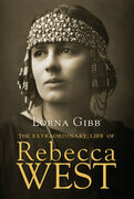 The Extraordinary Life of Rebecca West: A Biography
