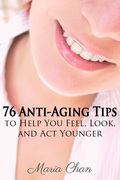76 Anti-Aging Tips: to Help You Feel, Look, and Act Younger