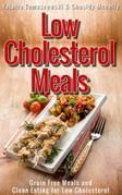 Low Cholesterol Meals: Grain Free Meals and Clean Eating for Low Cholesterol