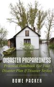 Disaster Preparedness: Practical Handbook For Your Disaster Plan If Disaster Strikes