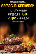 Barbecue Cookbook: 70 Time Tested Barbecue Meat Recipes....Revealed! (With Recipe Journal)