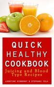 Quick Healthy Cookbook: Juicing and Blood Type Recipes