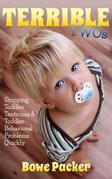 Terrible Twos: Stopping Toddler Tantrums & Toddler Behavior Problems Quickly