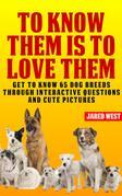 To Know Them is to Love Them: Get to Know 65 Dog Breeds Through Interactive Questions and Cute Pictures