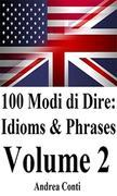 100 Modi di Dire in Inglese: Idioms & Phrases (Volume 2)