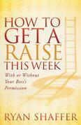 How to Get a Raise This Week: With or Without Your Boss's Permission