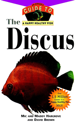 The Discus: An Owner's Guide to a Happy Healthy Fish