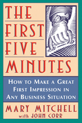 The First Five Minutes: How to Make a Great First Impression in Any Business Situation