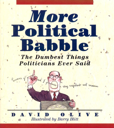 More Political Babble: The Dumbest Things Politicians Ever Said