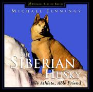 The Siberian Husky: Able Athlete, Able Friend