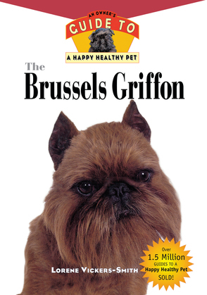 The Brussels Griffon: An Owner's Guide to a Happy Healthy Pet