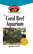 The Coral Reef Aquarium: An Owner's Guide Toa Happy Healthy Fish