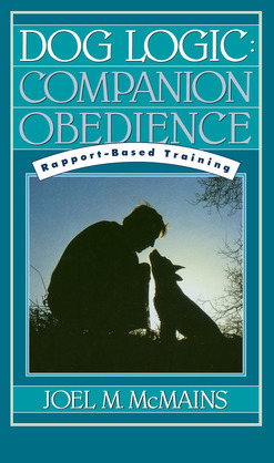 Dog Logic: Companion Obedience, Rapport-Based Training