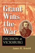 Grant Wins the War: Decision at Vicksburg