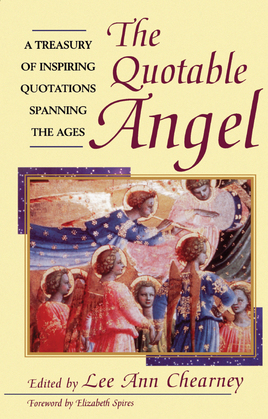 The Quotable Angel: A Treasury of Inspiring Quotations Spanning the Ages