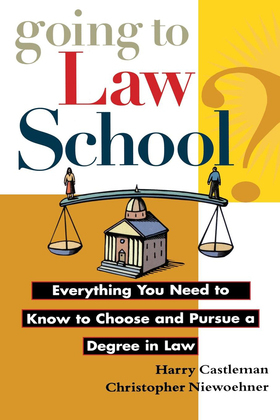 Going to Law School: Everything You Need to Know to Choose and Pursue a Degree in Law
