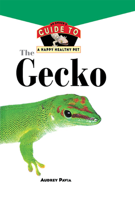 The Gecko: An Owner's Guide to a Happy Healthy Pet