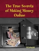 The True Secrets of Making Money Online