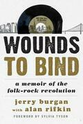 Wounds to Bind: A Memoir of the Folk-Rock Revolution