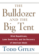 The Bulldozer and the Big Tent: Blind Republicans, Lame Democrats, and the Recovery of American Ideals