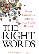 The Right Words: Great Republican Speeches That Shaped History