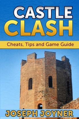Castle Clash: Cheats, Tips and Game Guide