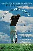 Mind Over Golf: How to Use Your Head to Lower Your Score: How to Use Your Head to Lower Your Score