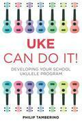 Uke Can Do It!: Developing Your School Ukulele Program