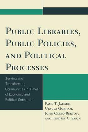 Public Libraries, Public Policies, and Political Processes: Serving and Transforming Communities in Times of Economic and Political Constraint