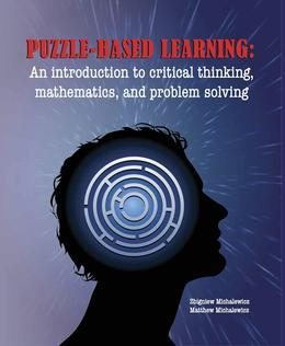 Puzzle-Based Learning (3rd Edition): An Introduction to Critical Thinking, Mathematics, and Problem Solving