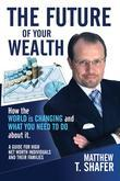 The Future of Your Wealth: How the World Is Changing and What You Need to Do about It: A Guide for High Net Worth Individuals and Families