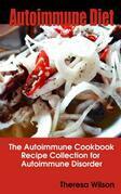 Autoimmune Diet: The Autoimmune Cookbook, Recipe Collection for Autoimmune Disorder