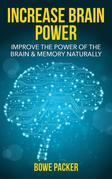 Increase Brain Power: Improve The Power Of The Brain & Memory Naturally