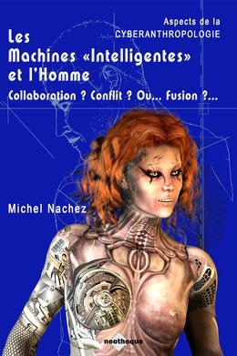 """Les Machines """"Intelligentes"""" et l'Homme - Collaboration ? Conflit ? Ou... Fusion ?..."""