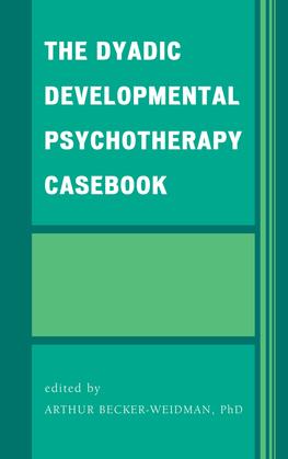 The Dyadic Developmental Psychotherapy Casebook