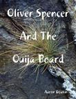 Oliver Spencer and the Ouija Board