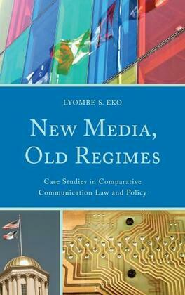 New Media, Old Regimes: Case Studies in Comparative Communication Law and Policy