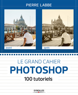 Le grand cahier Photoshop