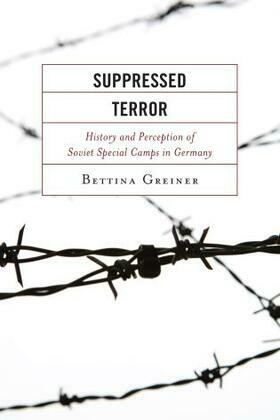 Suppressed Terror: History and Perception of Soviet Special Camps in Germany