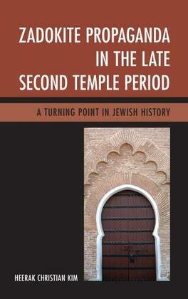 Zadokite Propaganda in the Late Second Temple Period: A Turning Point in Jewish History