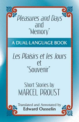 """Pleasures and Days and """"Memory"""" / Les Plaisirs Et Les Jours Et """"Souvenir"""" Short Stories by Marcel Proust: A Dual-Language Book"""