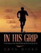 In His Grip: A True Story of a Team That Will Take You Down and Lift You Up