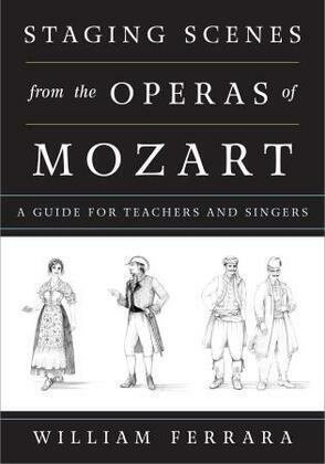 Staging Scenes from the Operas of Mozart: A Guide for Teachers and Singers
