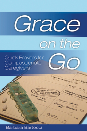 Grace on the Go: Quick Prayers for Compassionate Caregivers: Quick Prayers for Compassionate Caregivers