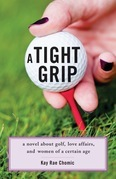 A Tight Grip: A Novel about Golf, Love Affairs, and Women of a Certain Age
