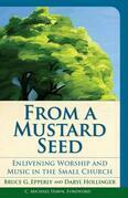 From a Mustard Seed: Enlivening Worship and Music in the Small Church